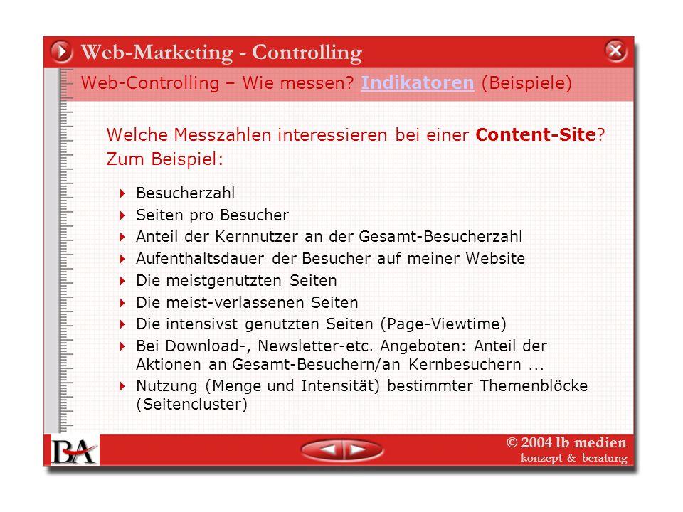 © 2004 lb medien konzept & beratung Web-Marketing - Controlling Web-Controlling – Wie messen? IndikatorenIndikatoren Die Auswahl der relevanten Indika