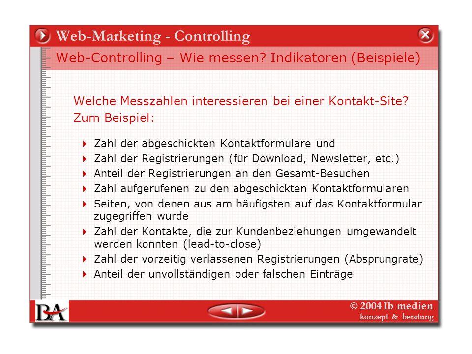© 2004 lb medien konzept & beratung Web-Marketing - Controlling Web-Controlling – Wie messen? Indikatoren (Beispiele)Indikatoren Welche Messzahlen int
