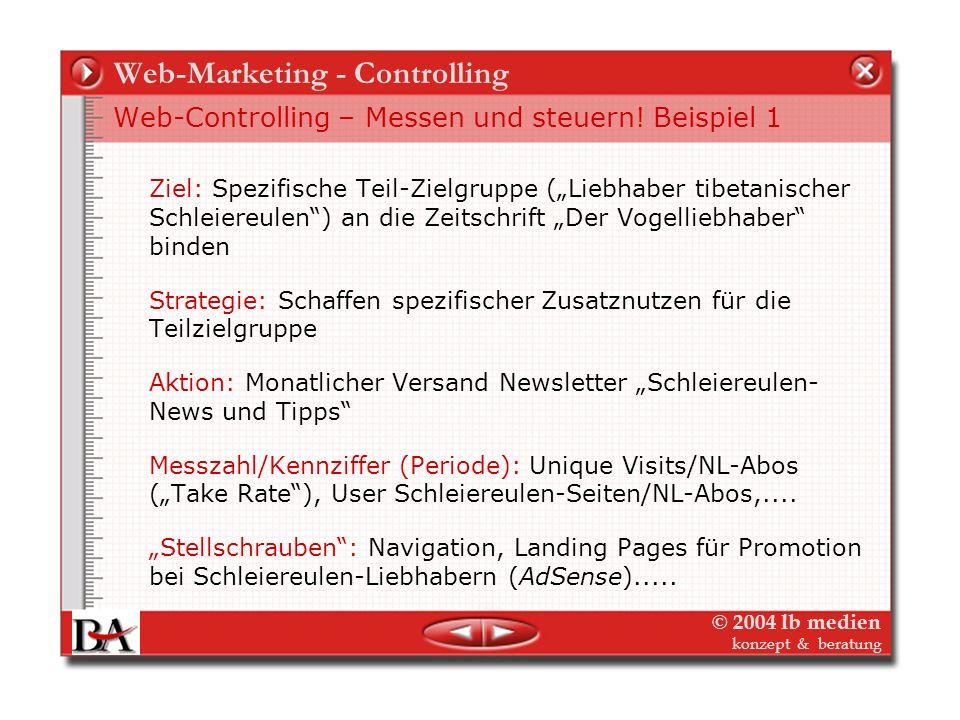 © 2004 lb medien konzept & beratung Web-Marketing - Controlling Web-Controlling – Messen und steuern! Die Stellschrauben identifizieren und quantifizi