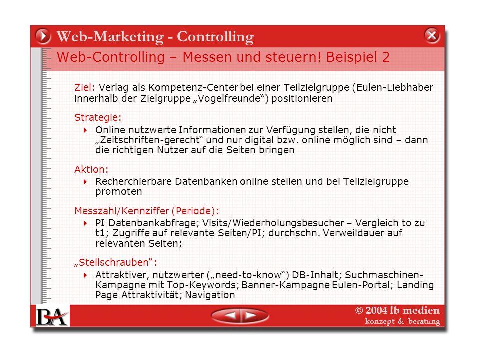 © 2004 lb medien konzept & beratung Web-Marketing - Controlling Web-Controlling – Messen und steuern! Beispiel 1 Ziel: Spezifische Teil-Zielgruppe (Li