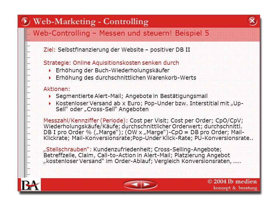 © 2004 lb medien konzept & beratung Web-Marketing - Controlling Web-Controlling – Messen und steuern! Beispiel 4 Ziel: Selbstfinanzierung der Website
