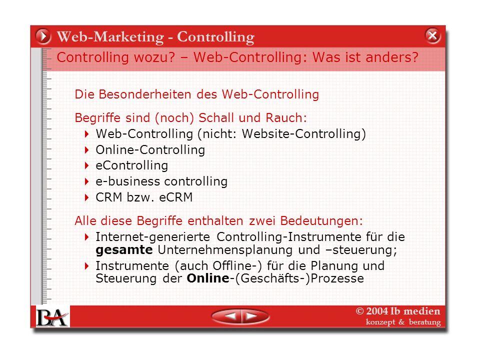 © 2004 lb medien konzept & beratung Web-Marketing - Controlling Controlling wozu? – Web-Controlling: Was ist anders? Die Besonderheiten des Online-Con