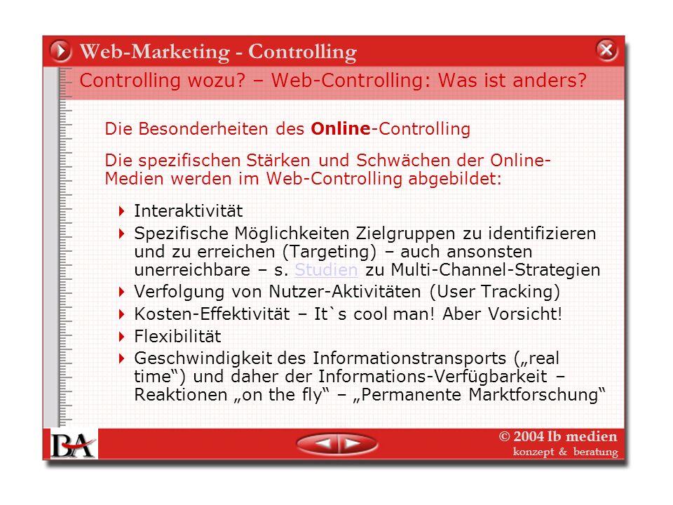 © 2004 lb medien konzept & beratung Web-Marketing - Controlling Controlling wozu? – Web-Controlling: Was ist anders? Die Besonderheiten des Web-Contro