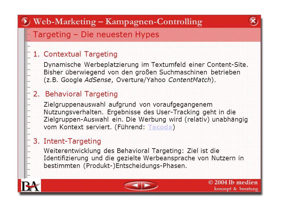 © 2004 lb medien konzept & beratung Web-Marketing – Kampagnen-Controlling Zielen und messen online? Targeting Unterschiedliche Ansätze der Online Werb