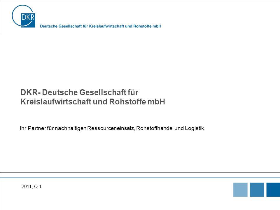 DKR- Deutsche Gesellschaft für Kreislaufwirtschaft und Rohstoffe mbH Ihr Partner für nachhaltigen Ressourceneinsatz, Rohstoffhandel und Logistik.