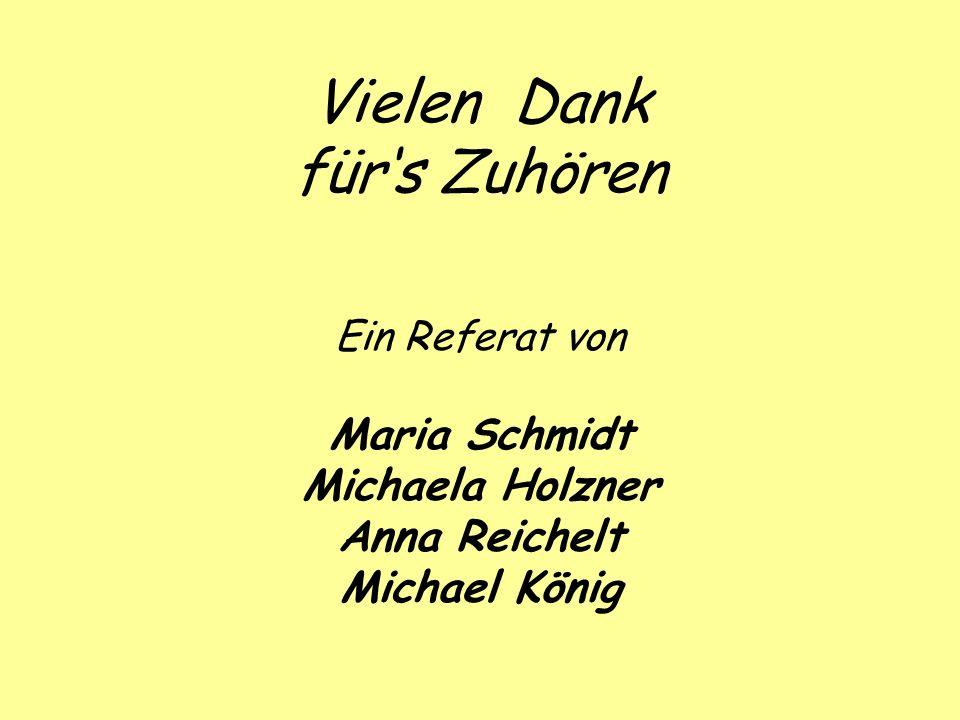 Vielen Dank fürs Zuhören Ein Referat von Maria Schmidt Michaela Holzner Anna Reichelt Michael König