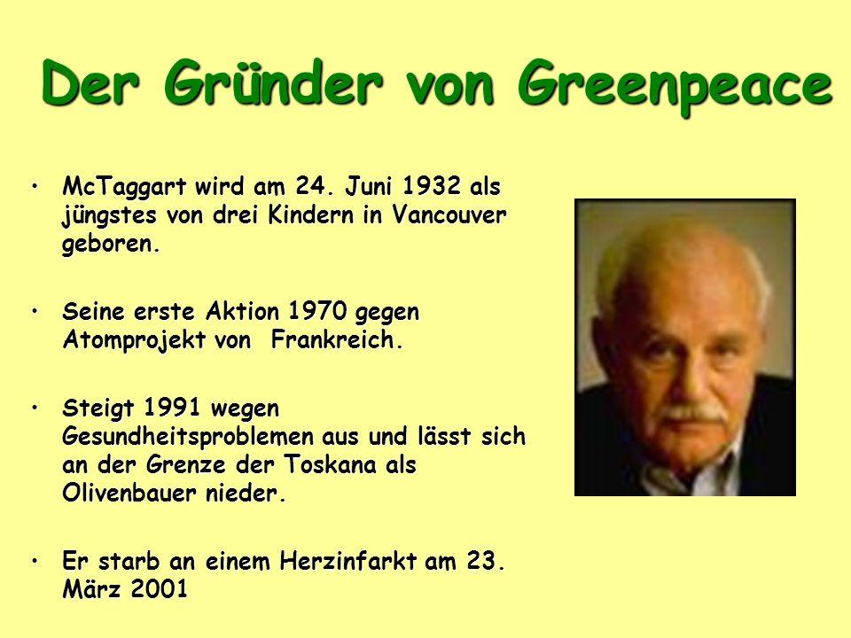 Der Gründer von Greenpeace McTaggart wird am 24. Juni 1932 als jüngstes von drei Kindern in Vancouver geboren.McTaggart wird am 24. Juni 1932 als jüng