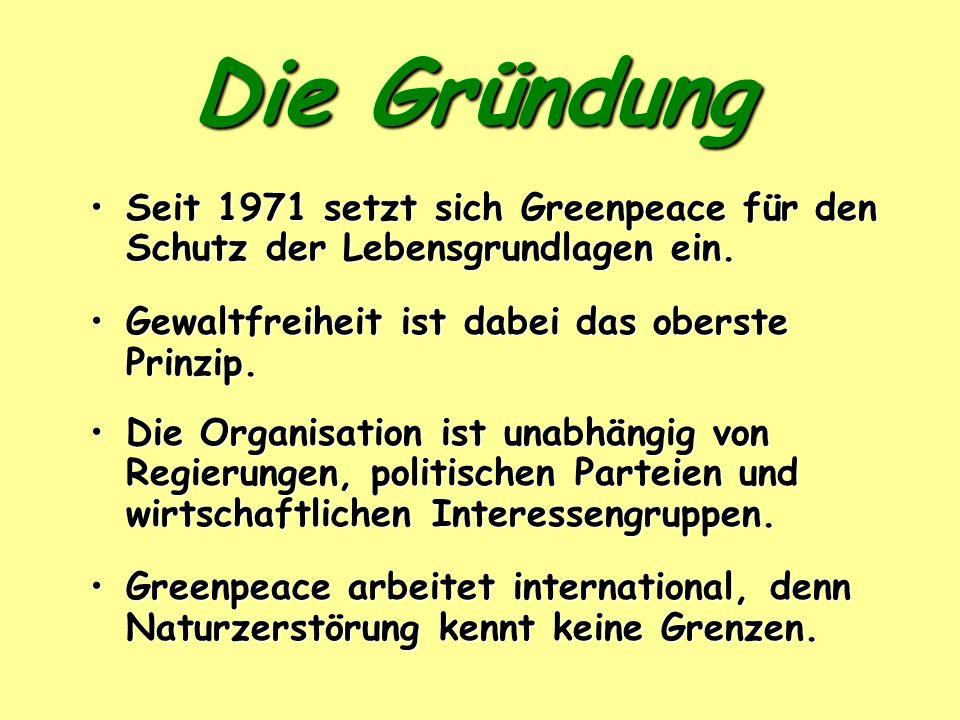 Die Gründung Seit 1971 setzt sich Greenpeace für den Schutz der Lebensgrundlagen ein.Seit 1971 setzt sich Greenpeace für den Schutz der Lebensgrundlag