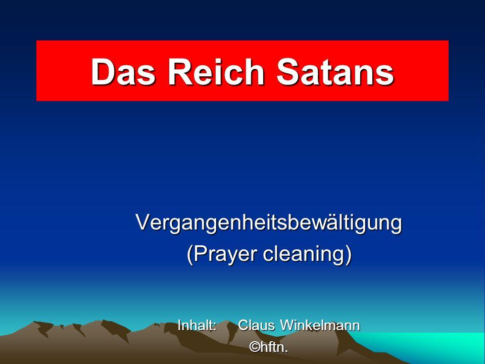 Das Reich Satans Vergangenheitsbewältigung (Prayer cleaning) Inhalt: Claus Winkelmann ©hftn.