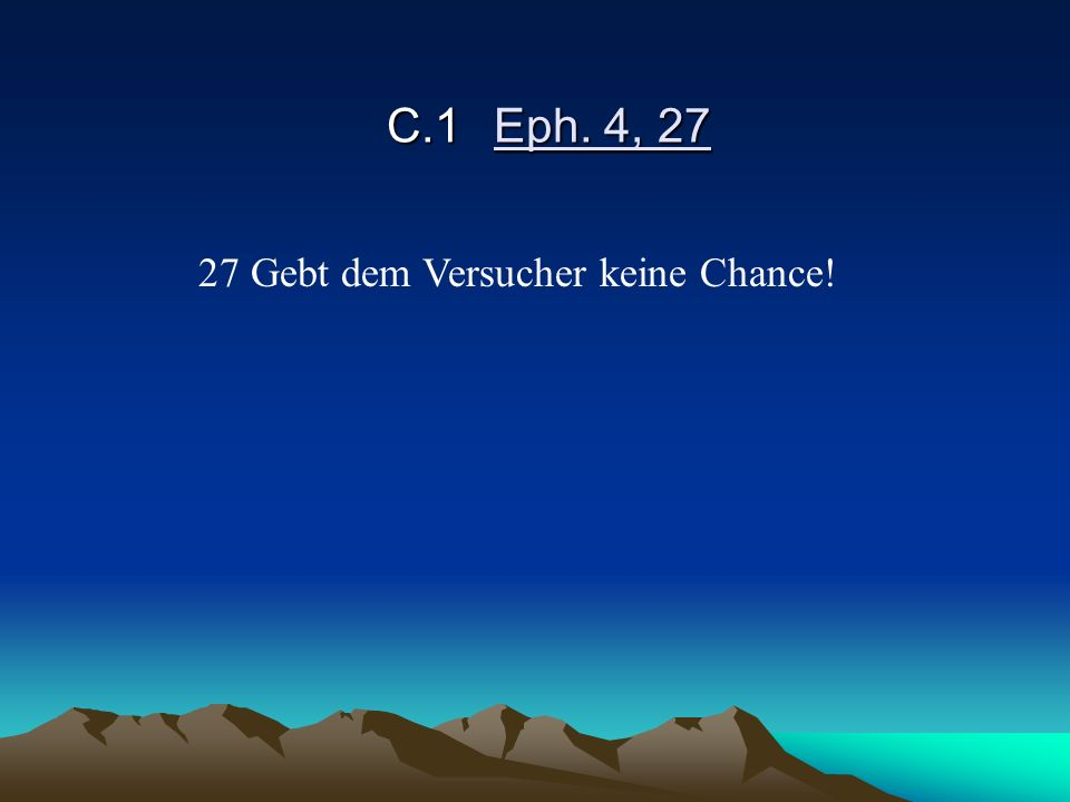 C.1Eph. 4, 27 27 Gebt dem Versucher keine Chance!