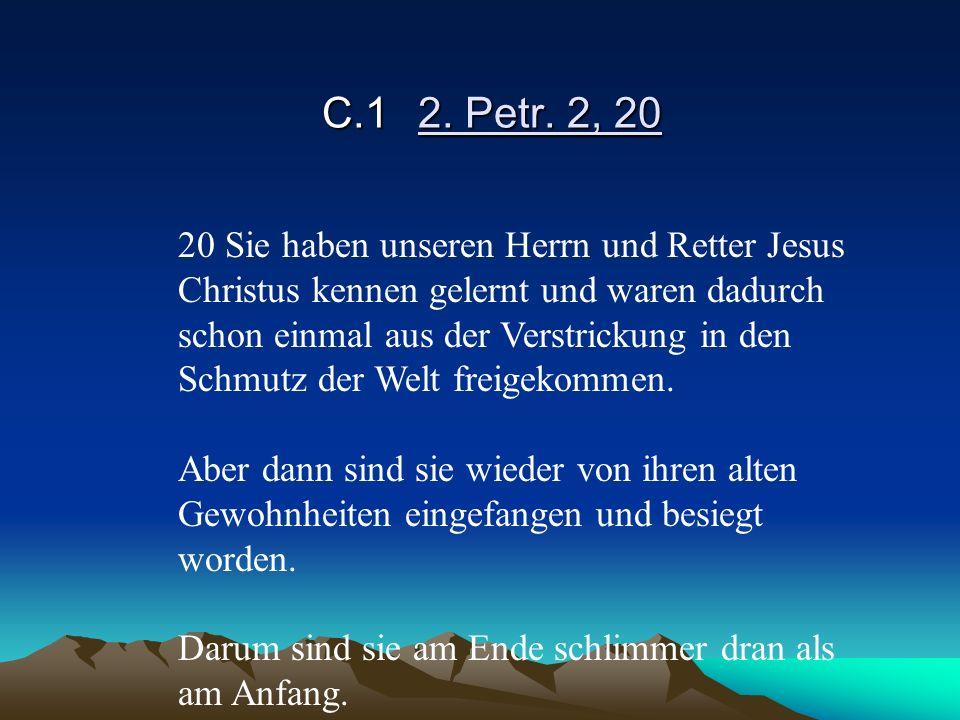 C.12. Petr. 2, 20 20 Sie haben unseren Herrn und Retter Jesus Christus kennen gelernt und waren dadurch schon einmal aus der Verstrickung in den Schmu