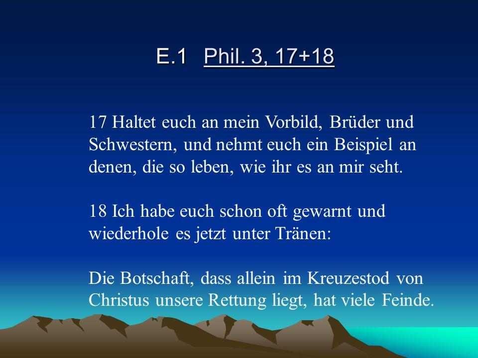 E.1Phil. 3, 17+18 17 Haltet euch an mein Vorbild, Brüder und Schwestern, und nehmt euch ein Beispiel an denen, die so leben, wie ihr es an mir seht. 1