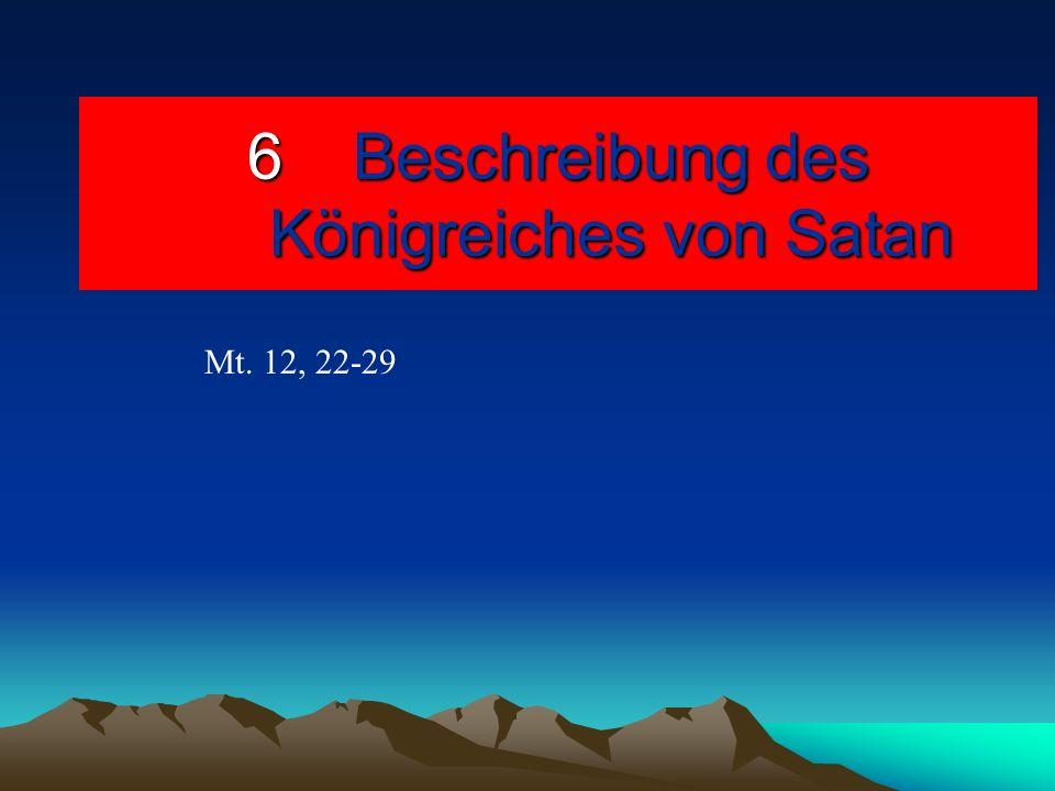 6Beschreibung des Königreiches von Satan Mt. 12, 22-29