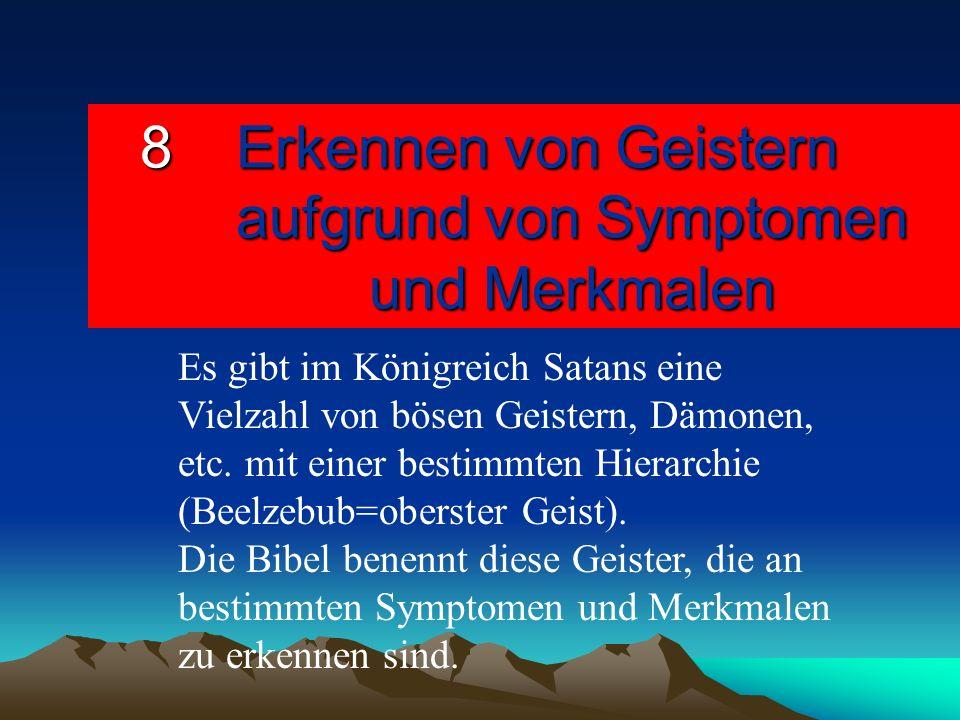8Erkennen von Geistern aufgrund von Symptomen und Merkmalen Es gibt im Königreich Satans eine Vielzahl von bösen Geistern, Dämonen, etc. mit einer bes