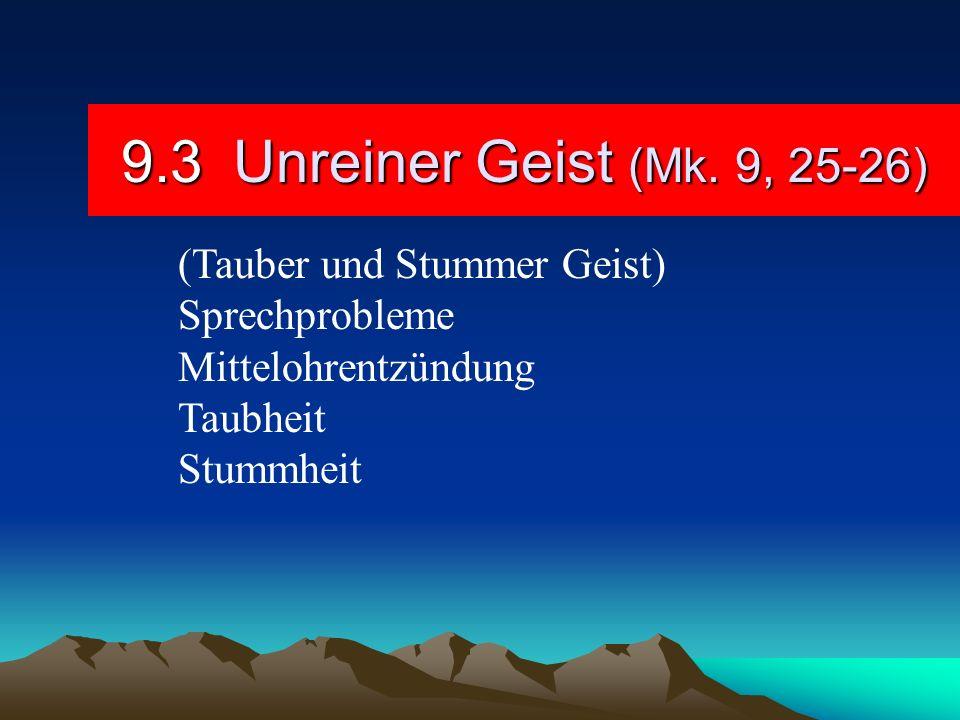 9.3 Unreiner Geist (Mk. 9, 25-26) (Tauber und Stummer Geist) Sprechprobleme Mittelohrentzündung Taubheit Stummheit