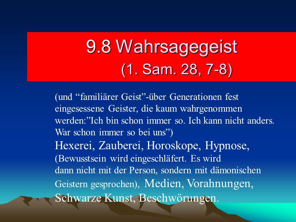 9.8Wahrsagegeist (1. Sam. 28, 7-8) (und familiärer Geist-über Generationen fest eingesessene Geister, die kaum wahrgenommen werden:Ich bin schon immer
