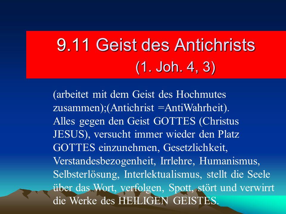 9.11 Geist des Antichrists (1. Joh. 4, 3) (arbeitet mit dem Geist des Hochmutes zusammen);(Antichrist =AntiWahrheit). Alles gegen den Geist GOTTES (Ch