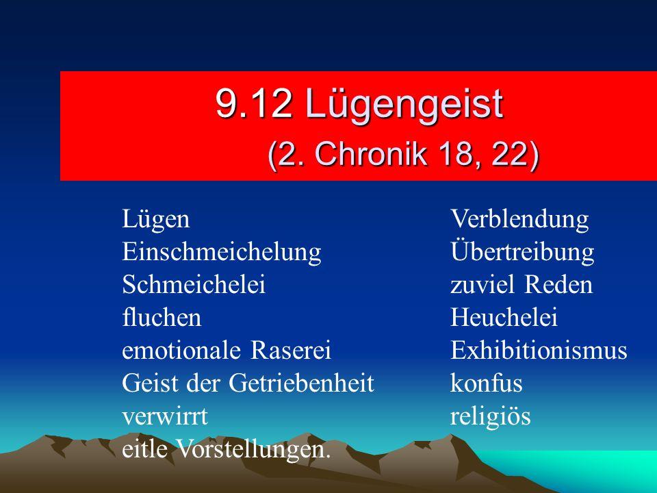 9.12 Lügengeist (2. Chronik 18, 22) LügenVerblendung EinschmeichelungÜbertreibung Schmeicheleizuviel Reden fluchenHeuchelei emotionale RasereiExhibiti