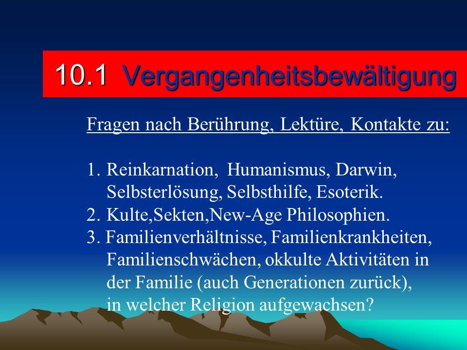 10.1 Vergangenheitsbewältigung Fragen nach Berührung, Lektüre, Kontakte zu: 1.Reinkarnation, Humanismus, Darwin, Selbsterlösung, Selbsthilfe, Esoterik
