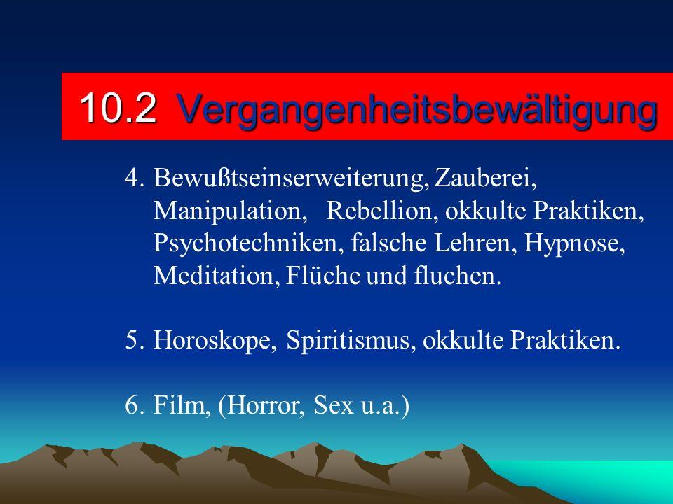10.2 Vergangenheitsbewältigung 4.Bewußtseinserweiterung, Zauberei, Manipulation, Rebellion, okkulte Praktiken, Psychotechniken, falsche Lehren, Hypnos