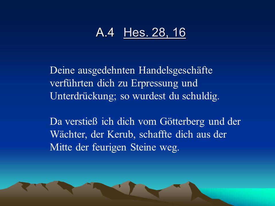 A.4Hes. 28, 16 Deine ausgedehnten Handelsgeschäfte verführten dich zu Erpressung und Unterdrückung; so wurdest du schuldig. Da verstieß ich dich vom G