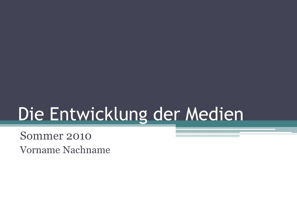 Die Entwicklung der Medien Sommer 2010 Vorname Nachname