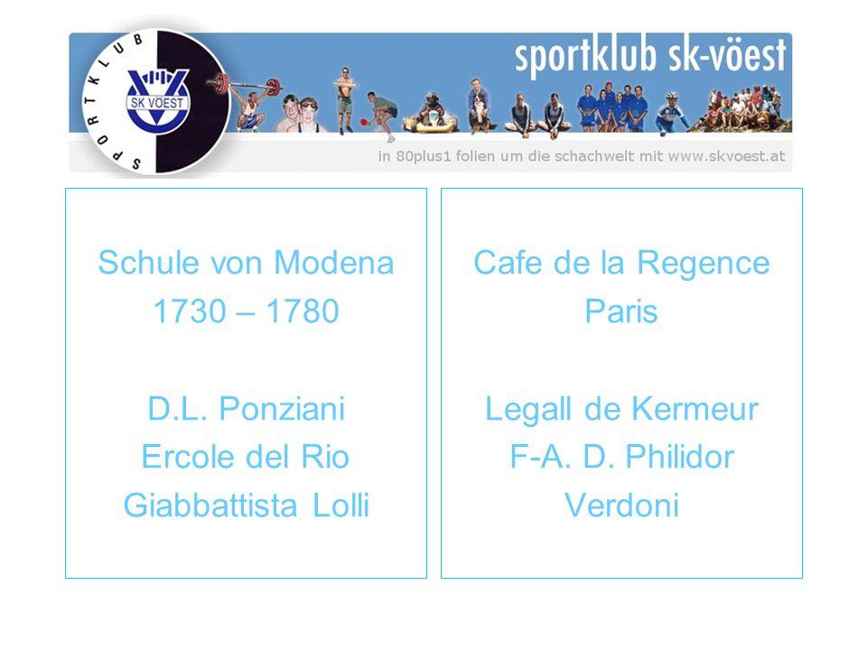 Schule von Modena 1730 – 1780 D.L. Ponziani Ercole del Rio Giabbattista Lolli Cafe de la Regence Paris Legall de Kermeur F-A. D. Philidor Verdoni