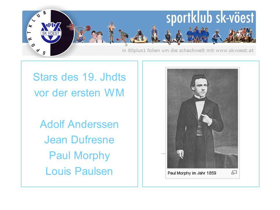 Stars des 19. Jhdts vor der ersten WM Adolf Anderssen Jean Dufresne Paul Morphy Louis Paulsen