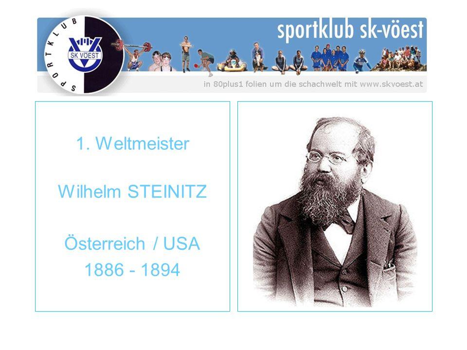 1. Weltmeister Wilhelm STEINITZ Österreich / USA 1886 - 1894