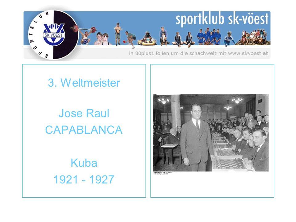 3. Weltmeister Jose Raul CAPABLANCA Kuba 1921 - 1927