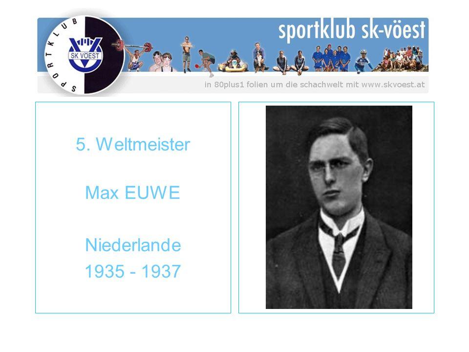 5. Weltmeister Max EUWE Niederlande 1935 - 1937