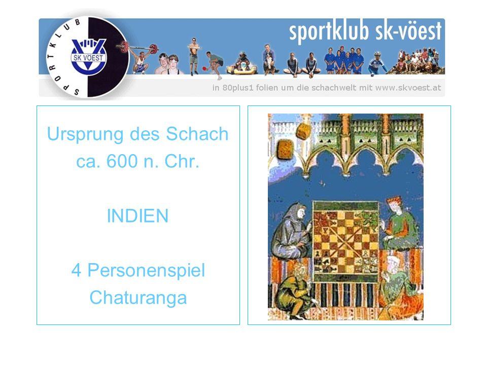 Ursprung des Schach ca. 600 n. Chr. INDIEN 4 Personenspiel Chaturanga