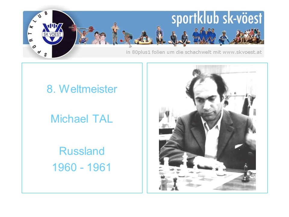 8. Weltmeister Michael TAL Russland 1960 - 1961