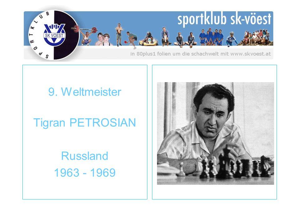 9. Weltmeister Tigran PETROSIAN Russland 1963 - 1969