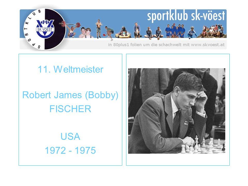 11. Weltmeister Robert James (Bobby) FISCHER USA 1972 - 1975