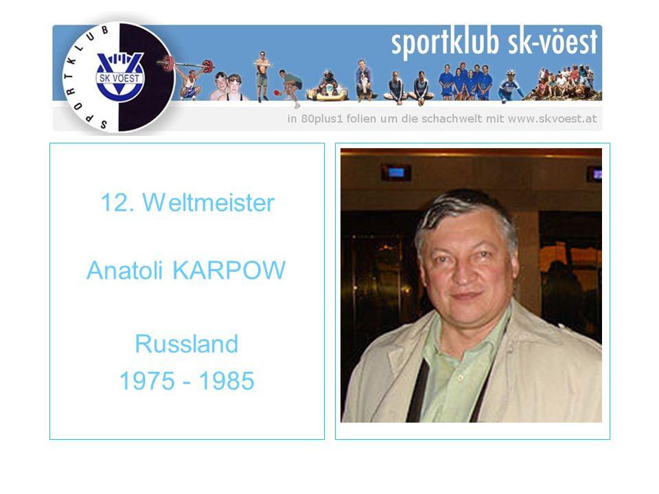 12. Weltmeister Anatoli KARPOW Russland 1975 - 1985