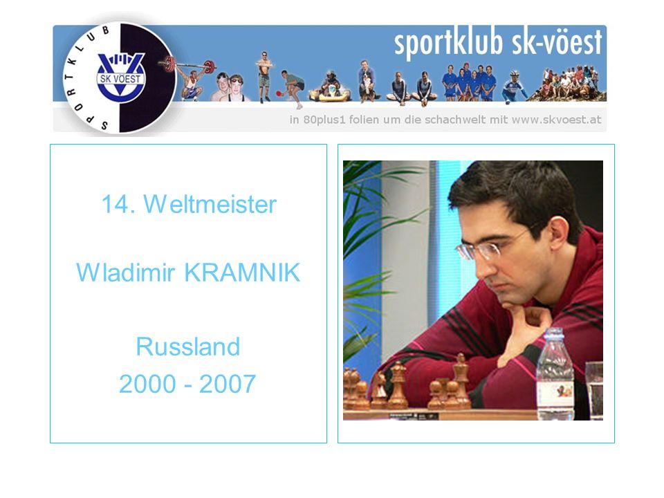 14. Weltmeister Wladimir KRAMNIK Russland 2000 - 2007