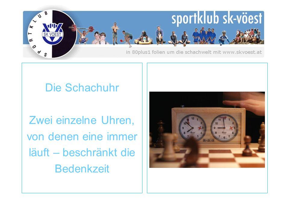 Die Schachuhr Zwei einzelne Uhren, von denen eine immer läuft – beschränkt die Bedenkzeit
