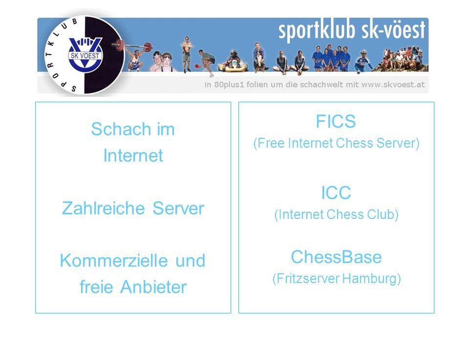 Schach im Internet Zahlreiche Server Kommerzielle und freie Anbieter FICS (Free Internet Chess Server) ICC (Internet Chess Club) ChessBase (Fritzserve
