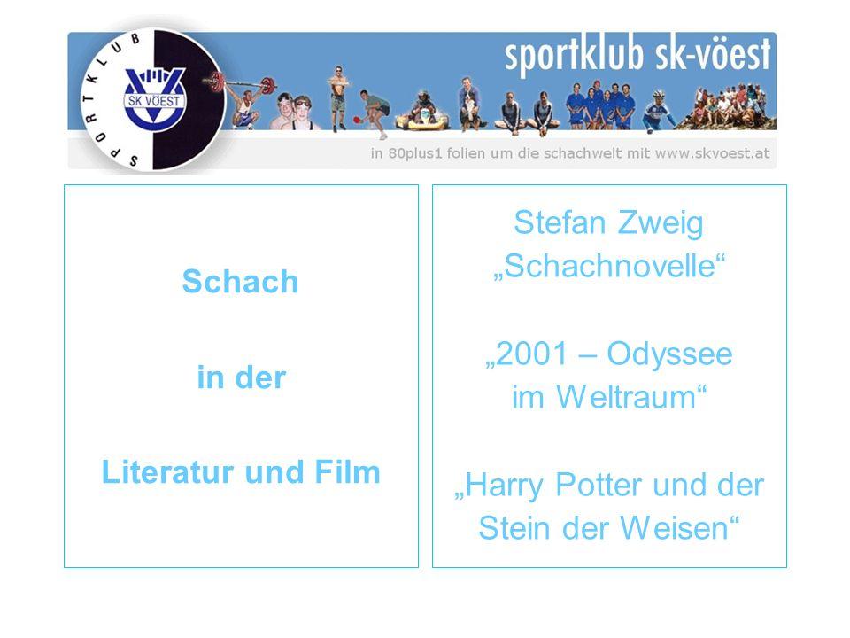 Schach in der Literatur und Film Stefan Zweig Schachnovelle 2001 – Odyssee im Weltraum Harry Potter und der Stein der Weisen