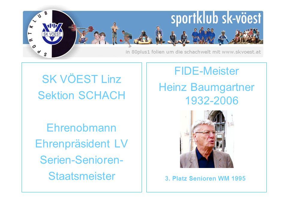 SK VÖEST Linz Sektion SCHACH Ehrenobmann Ehrenpräsident LV Serien-Senioren- Staatsmeister FIDE-Meister Heinz Baumgartner 1932-2006 3. Platz Senioren W