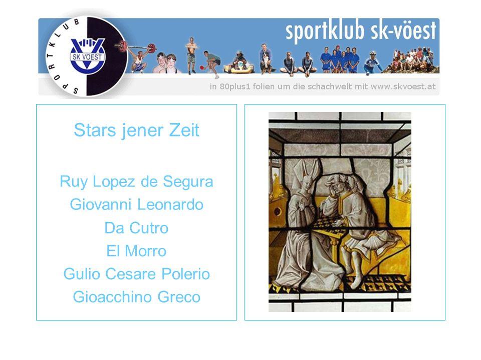 Stars jener Zeit Ruy Lopez de Segura Giovanni Leonardo Da Cutro El Morro Gulio Cesare Polerio Gioacchino Greco