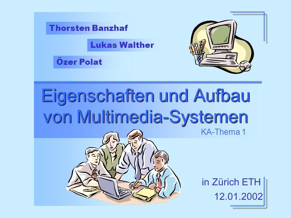 Thorsten Banzhaf Lukas Walther Özer Polat Eigenschaften und Aufbau von Multimedia-Systemen Eigenschaften und Aufbau von Multimedia-Systemen KA-Thema 1