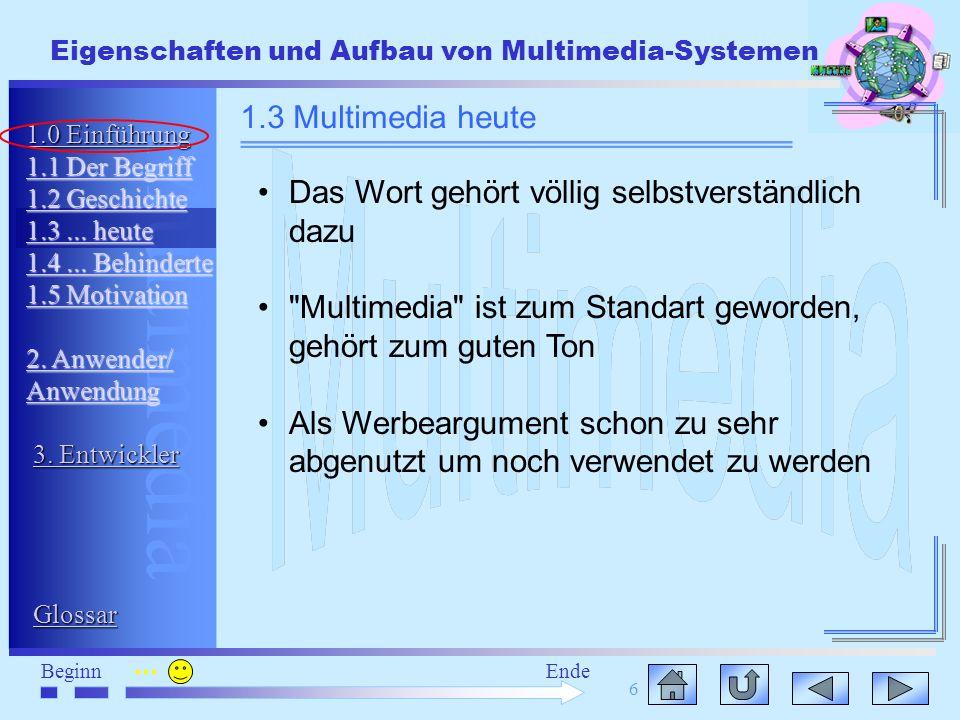 Multimedia BeginnEnde Eigenschaften und Aufbau von Multimedia-Systemen 6 Das Wort gehört völlig selbstverständlich dazu