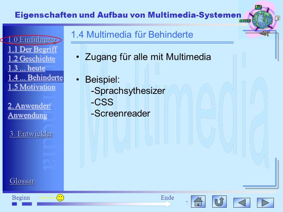 Multimedia BeginnEnde Eigenschaften und Aufbau von Multimedia-Systemen 7 Zugang für alle mit Multimedia Beispiel: -Sprachsythesizer -CSS -Screenreader