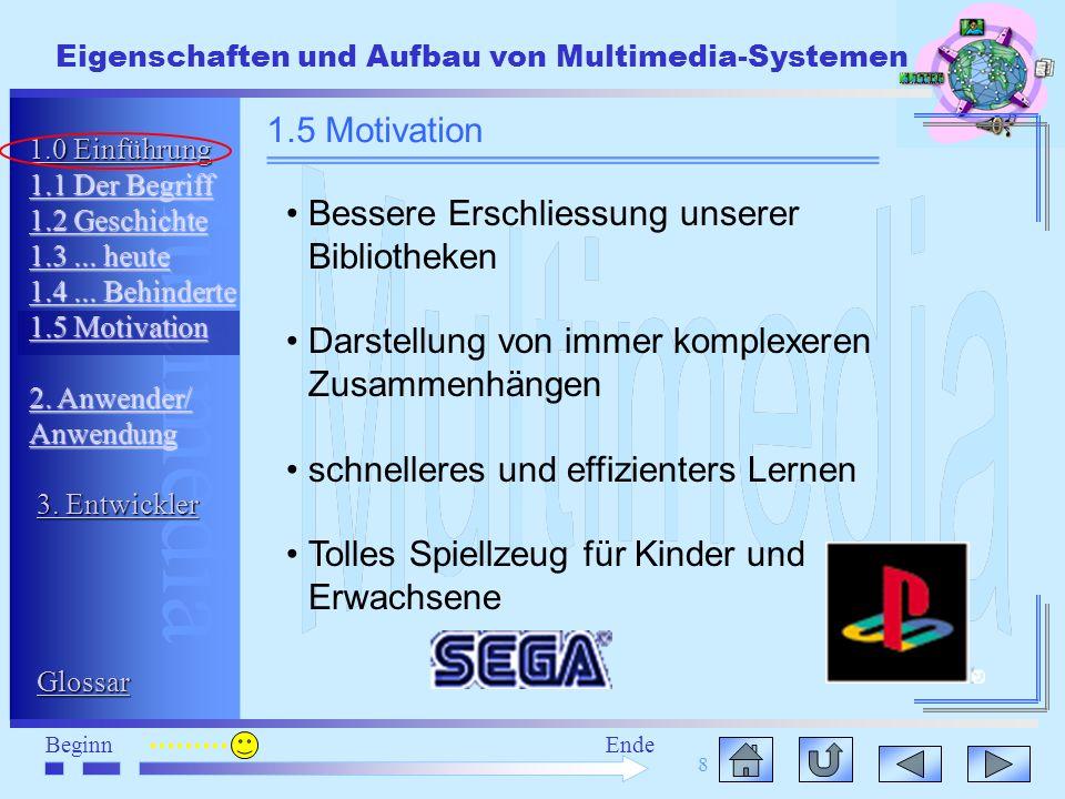 Multimedia BeginnEnde Eigenschaften und Aufbau von Multimedia-Systemen 8 Bessere Erschliessung unserer Bibliotheken Darstellung von immer komplexeren