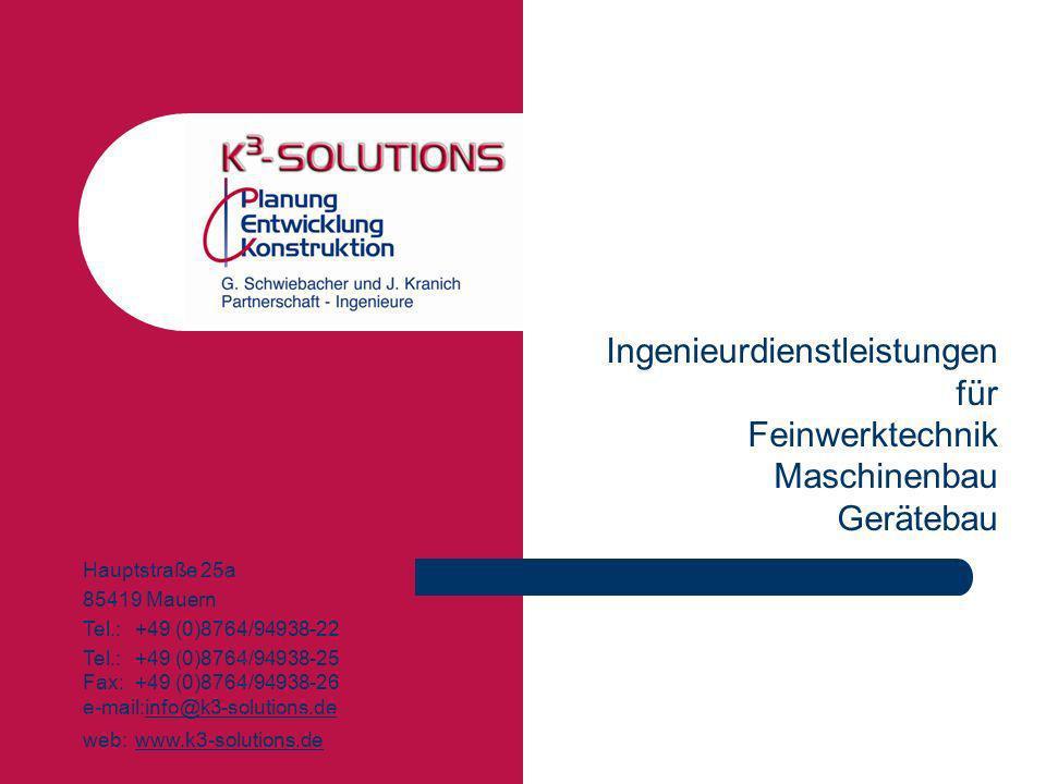 Ingenieurdienstleistungen für Feinwerktechnik Maschinenbau Gerätebau Hauptstraße 25a 85419 Mauern Tel.: +49 (0)8764/94938-22 Tel.: +49 (0)8764/94938-2