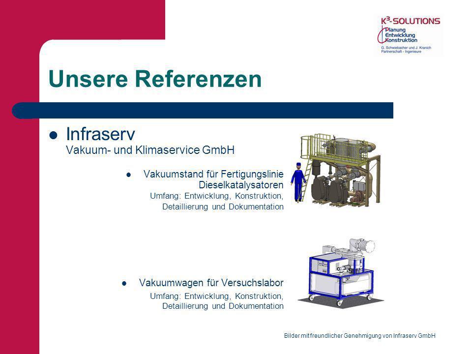 Unsere Referenzen Infraserv Vakuum- und Klimaservice GmbH Vakuumstand für Fertigungslinie Dieselkatalysatoren Umfang: Entwicklung, Konstruktion, Detai