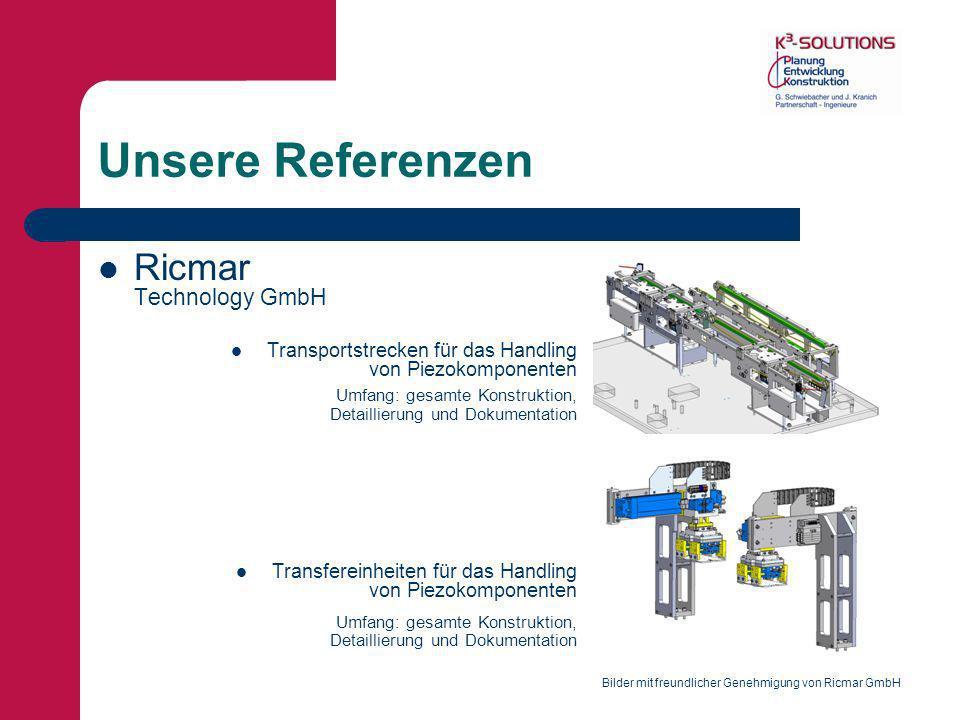 Unsere Referenzen Ricmar Technology GmbH Transportstrecken für das Handling von Piezokomponenten Umfang: gesamte Konstruktion, Detaillierung und Dokum