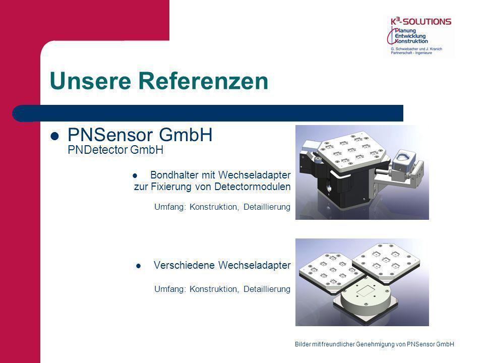 Unsere Referenzen PNSensor GmbH PNDetector GmbH Bondhalter mit Wechseladapter zur Fixierung von Detectormodulen Umfang: Konstruktion, Detaillierung Ve
